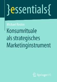 Cover Konsumrituale als strategisches Marketinginstrument