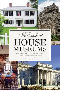 Cover New England House Museums: A Guide to More than 100 Mansions, Cottages, and Historical Sites