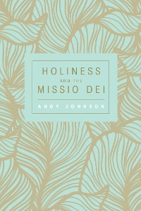 Cover Holiness and the Missio Dei