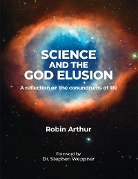 Cover Science and the God Elusion: A Reflection On the Conundrums of Life