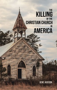 Cover The Killing of the Christian Church in America