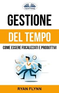 Cover Gestione Del Tempo: Come Essere Focalizzati E Produttivi