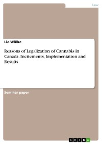 Cover Reasons of Legalization of Cannabis in Canada. Incitements, Implementation and Results