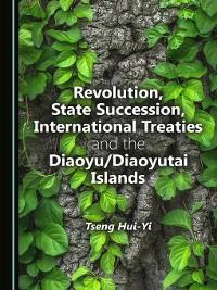 Cover Revolution, State Succession, International Treaties and the Diaoyu/Diaoyutai Islands
