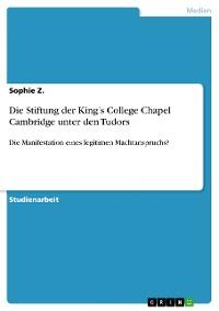 Cover Die Stiftung der King's College Chapel Cambridge unter den Tudors