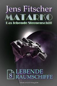 Cover Lebende Raumschiffe (MATARKO 8)