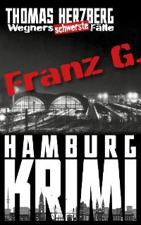 Cover Franz G. - Thriller: Wegners schwerste Fälle (3. Teil)
