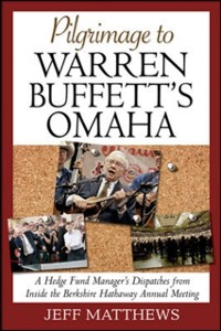 Cover Pilgrimage to Warren Buffett's Omaha: A Hedge Fund Manager's Dispatches from Inside the Berkshire Hathaway Annual Meeting