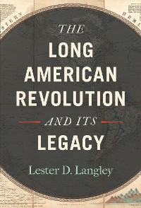 Cover The Long American Revolution and Its Legacy