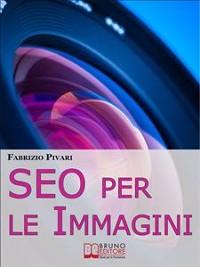 Cover SEO per le Immagini. Come Posizionare e Diffondere Online le Foto dei Tuoi Prodotti, Servizi e Offerte. (Ebook Italiano - Anteprima Gratis)