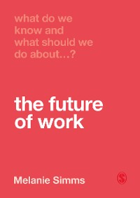 Cover What Do We Know and What Should We Do About the Future of Work?