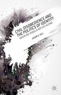 Cover Civil Disobedience and the Politics of Identity