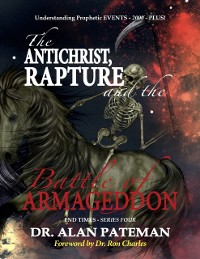 Cover Antichrist, Rapture and the Battle of Armageddon, Understanding Prophetic Events 2000 Plus! - End Times Series Four