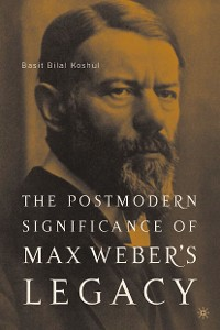Cover The Postmodern Significance of Max Weber's Legacy: Disenchanting Disenchantment