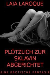 Cover Plötzlich zur Sklavin abgerichtet