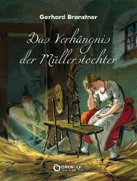 Cover Das Verhängnis der Müllerstochter. Sänge und Reime