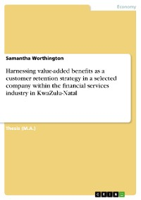 Cover Harnessing value-added benefits as a customer retention strategy in a selected company within the financial services industry in KwaZulu-Natal