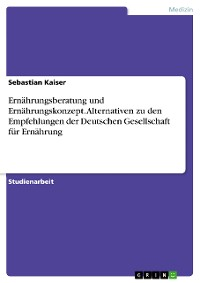 Cover Ernährungsberatung und Ernährungskonzept. Alternativen zu den Empfehlungen der Deutschen Gesellschaft für Ernährung