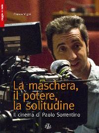 Cover La maschera, il potere, la solitudine. Il cinema di Paolo Sorrentino