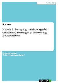 Cover Modelle in Bewegungssimulationsgeräte (Artikulator) übertragen (Unterweisung Zahntechniker)
