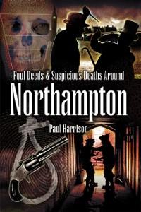Cover Foul Deeds & Suspicious Deaths around Northampton
