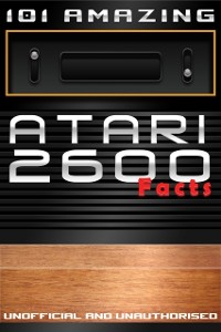 Cover 101 Amazing Atari 2600 Facts