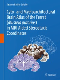 Cover Cyto- and Myeloarchitectural Brain Atlas of the Ferret (Mustela putorius) in MRI Aided Stereotaxic Coordinates