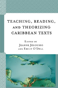 Cover Teaching, Reading, and Theorizing Caribbean Texts