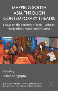 Cover Mapping South Asia through Contemporary Theatre