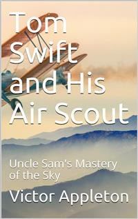 Cover Tom Swift and His Air Scout; Or, Uncle Sam's Mastery of the Sky