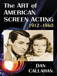 Cover The Art of American Screen Acting, 1912-1960