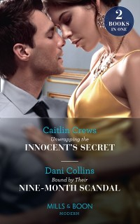 Cover Unwrapping The Innocent's Secret / Bound By Their Nine-Month Scandal: Unwrapping the Innocent's Secret / Bound by Their Nine-Month Scandal (Mills & Boon Modern)