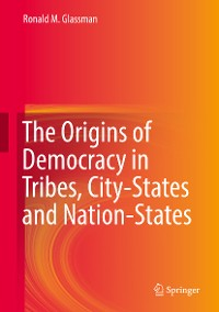 Cover The Origins of Democracy in Tribes, City-States and Nation-States