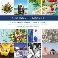 Cover Corinna P. Kromer, A Mediterranean Infused Cookbook and Memoir