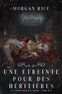 Cover Une Étreinte Pour Des Héritières (Un Trône pour des Sœurs : Tome Huit)
