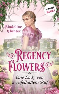 Cover Regency Flowers - Eine Lady von zweifelhaftem Ruf: Rarest Bloom 3