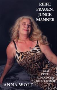 Cover Reife Frauen, junge Männer Teil 3: Deine Rundungen gefallen mir