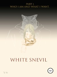 Cover White snevil. Part 1. Who I Am and What I Want