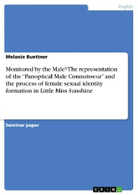 "Cover Monitored by the Male? The representation of the ""Panoptical Male Connoisseur"" and the process of female sexual identity formation in Little Miss Sunshine"