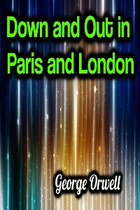 Cover Down and Out in Paris and London - George Orwell
