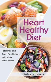 Cover Heart Healthy Diet: Paleolithic and Grain Free Recipes to Promote Better Health