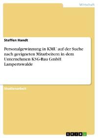 Cover Personalgewinnung in KMU auf der Suche nach geeigneten Mitarbeitern in dem Unternehmen KSG-Bau GmbH Lampertswalde
