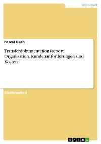 Cover Transferdokumentationsreport Organisation. Kundenanforderungen und Kosten