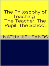 Cover The Philosophy of Teaching -  The Teacher, The Pupil, The School