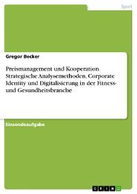 Cover Preismanagement und Kooperation. Strategische Analysemethoden, Corporate Identity und Digitalisierung in der Fitness- und Gesundheitsbranche