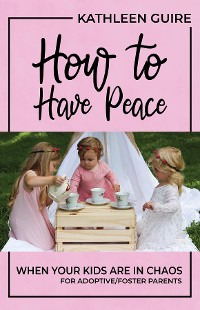 Cover How to Have Peace When Your Kids are in Chaos