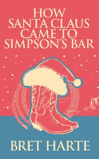 Cover How Santa Claus Came to Simpson's Bar