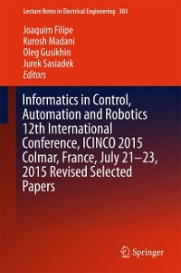 Cover Informatics in Control, Automation and Robotics 12th International Conference, ICINCO 2015 Colmar, France, July 21-23, 2015 Revised Selected Papers