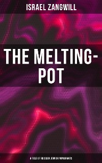 Cover The Melting-Pot (A Tale of Russian Jewish Immigrants)