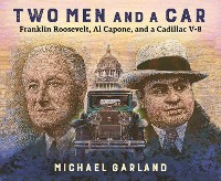 Cover Two Men and a Car: Franklin Roosevelt, Al Capone, and a Cadillac V-8